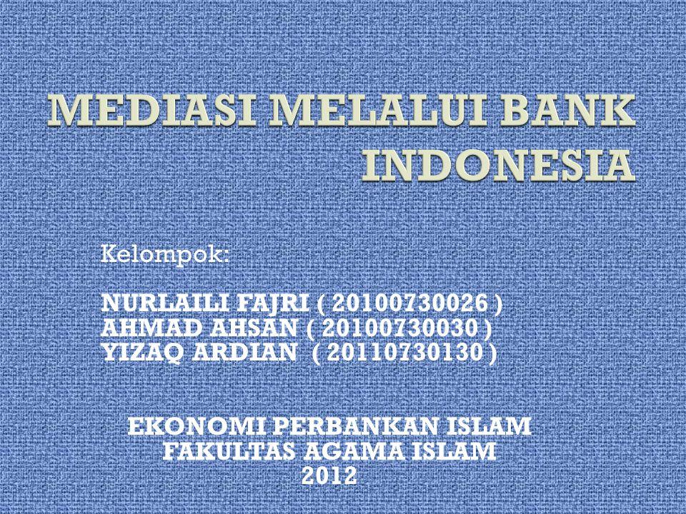 Kelompok: NURLAILI FAJRI ( 20100730026 ) AHMAD AHSAN ( 20100730030 ) YIZAQ ARDIAN ( 20110730130 ) EKONOMI PERBANKAN ISLAM FAKULTAS AGAMA ISLAM 2012