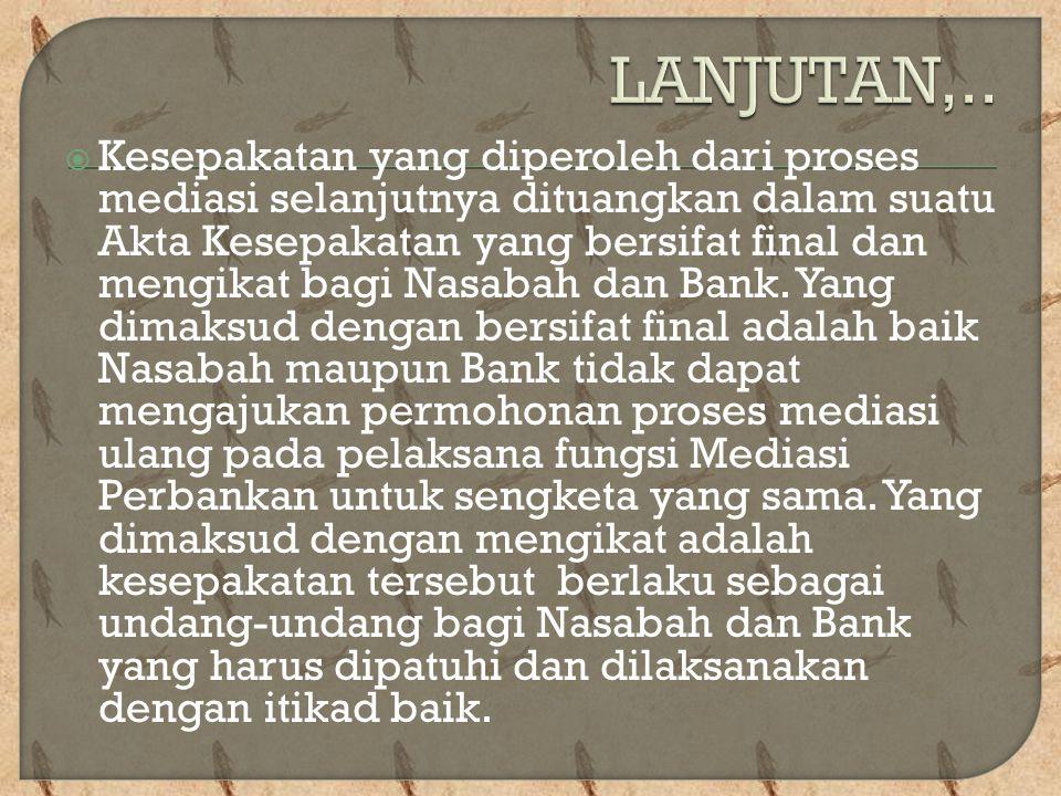  Kesepakatan yang diperoleh dari proses mediasi selanjutnya dituangkan dalam suatu Akta Kesepakatan yang bersifat final dan mengikat bagi Nasabah dan Bank.