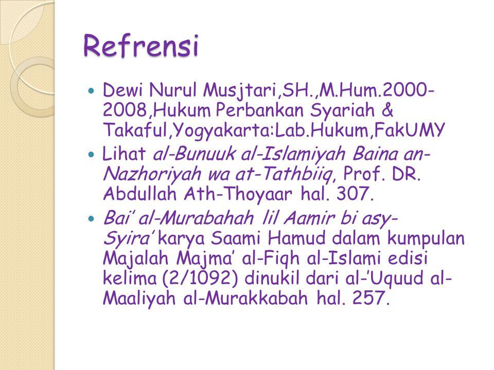 Refrensi Dewi Nurul Musjtari,SH.,M.Hum.2000- 2008,Hukum Perbankan Syariah & Takaful,Yogyakarta:Lab.Hukum,FakUMY Lihat al-Bunuuk al-Islamiyah Baina an- Nazhoriyah wa at-Tathbiiq, Prof.