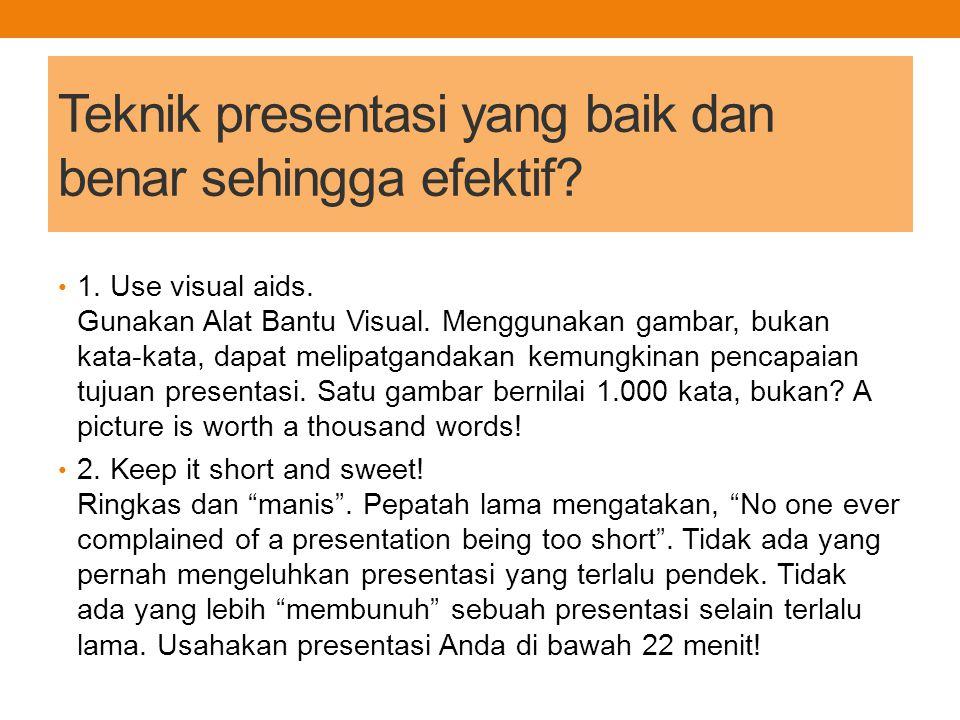 Teknik presentasi yang baik dan benar sehingga efektif.