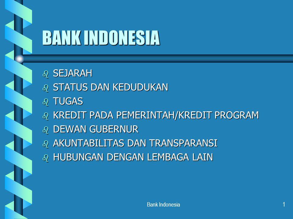 Bank Indonesia12 b DIPIMPIN OLEH DEWAN GUBERNUR b ANGGOTA : GUBERNUR Deputi Gub senior Deputi Gub senior Deputi Gub (4-7) Deputi Gub (4-7) b Gub dan Dep Gub Senior diusulkan dan diangkat oleh presiden atas persetujuan DPR b Dep Gub diusulkan oleh gub dan diangkat oleh prseiden atas persetujuan DPR DEWAN GUBERNUR
