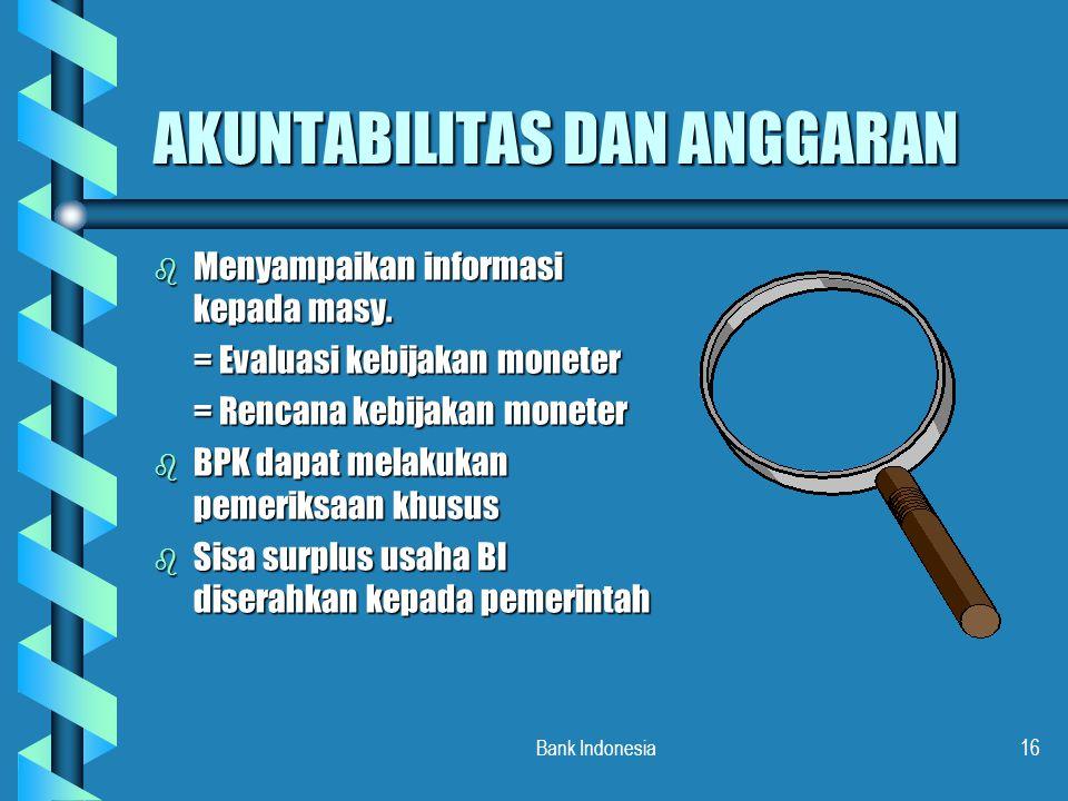 Bank Indonesia16 AKUNTABILITAS DAN ANGGARAN b Menyampaikan informasi kepada masy. = Evaluasi kebijakan moneter = Rencana kebijakan moneter b BPK dapat
