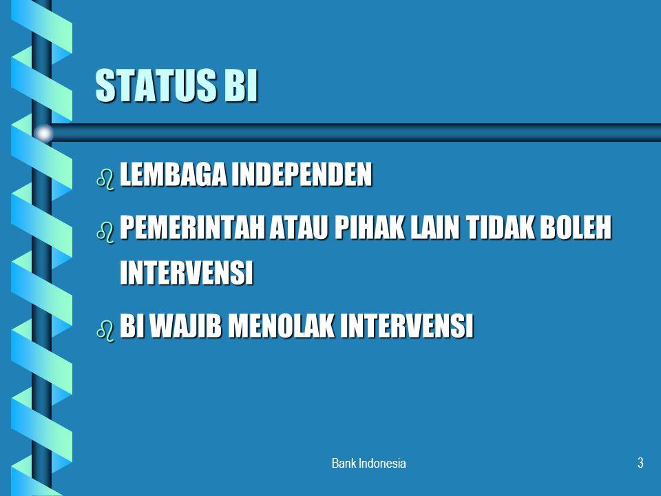 Bank Indonesia14 HUBUNGAN DENGAN PEMERINTAH b PEMEGANG KAS PEMERINTAH b MENGELOLA KEWAJIBAN PEMERINTAH THP LUAR NEGERI b MEMBANTU PENERBITAN SURAT HUTANG b TIDAK BOLEH MEMBERI PINJAMAN KEPADA PEMERINTAH b MEMBERI PENDAPAT DAN PERTIMBANGAN MENGENAI RAPB