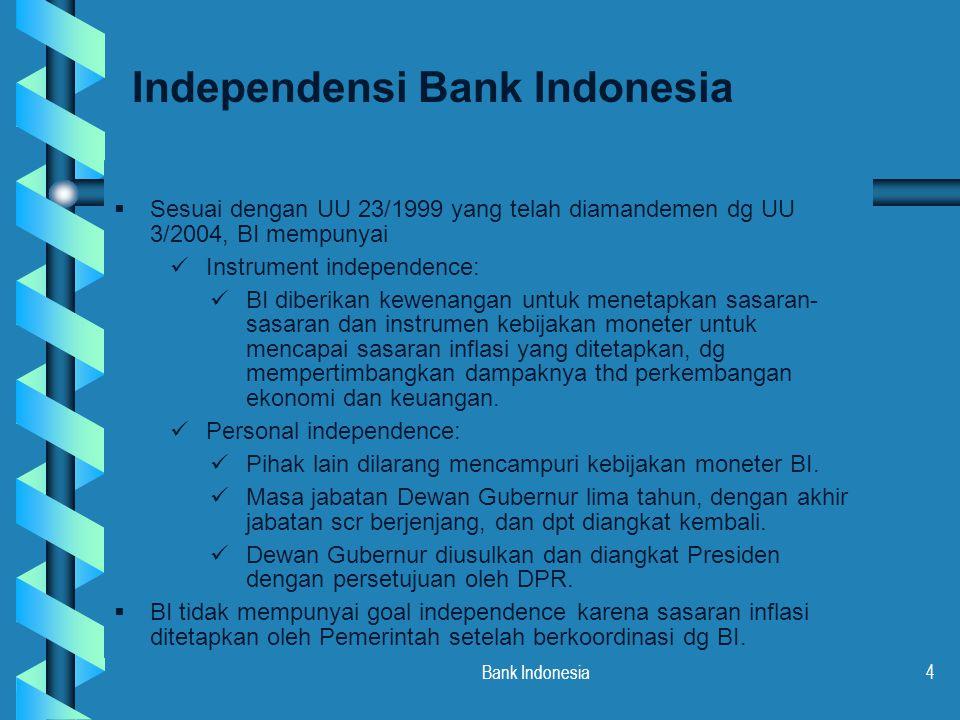 Bank Indonesia4  Sesuai dengan UU 23/1999 yang telah diamandemen dg UU 3/2004, BI mempunyai Instrument independence: BI diberikan kewenangan untuk me