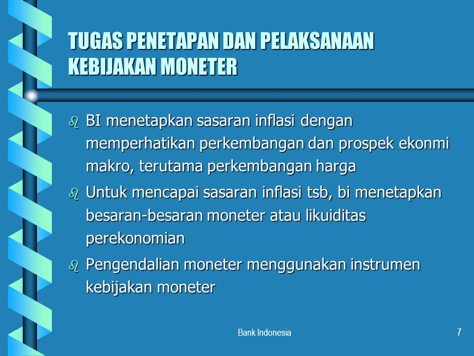Bank Indonesia7 TUGAS PENETAPAN DAN PELAKSANAAN KEBIJAKAN MONETER b BI menetapkan sasaran inflasi dengan memperhatikan perkembangan dan prospek ekonmi