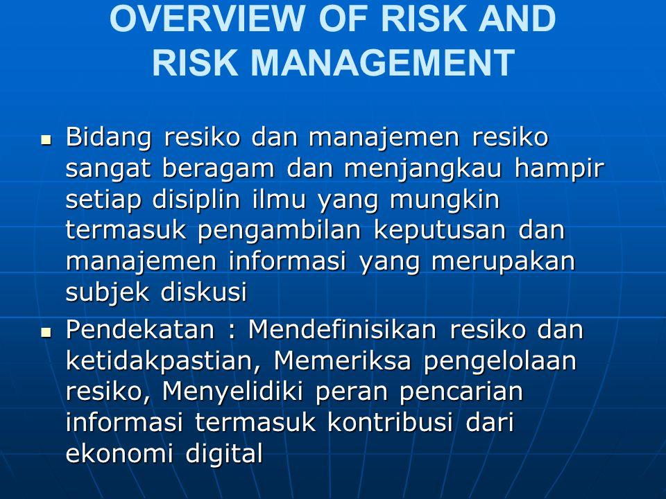 OVERVIEW OF RISK AND RISK MANAGEMENT Bidang resiko dan manajemen resiko sangat beragam dan menjangkau hampir setiap disiplin ilmu yang mungkin termasu