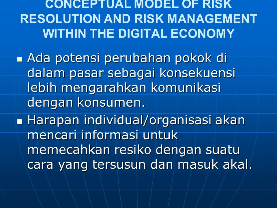 CONCEPTUAL MODEL OF RISK RESOLUTION AND RISK MANAGEMENT WITHIN THE DIGITAL ECONOMY Ada potensi perubahan pokok di dalam pasar sebagai konsekuensi lebih mengarahkan komunikasi dengan konsumen.