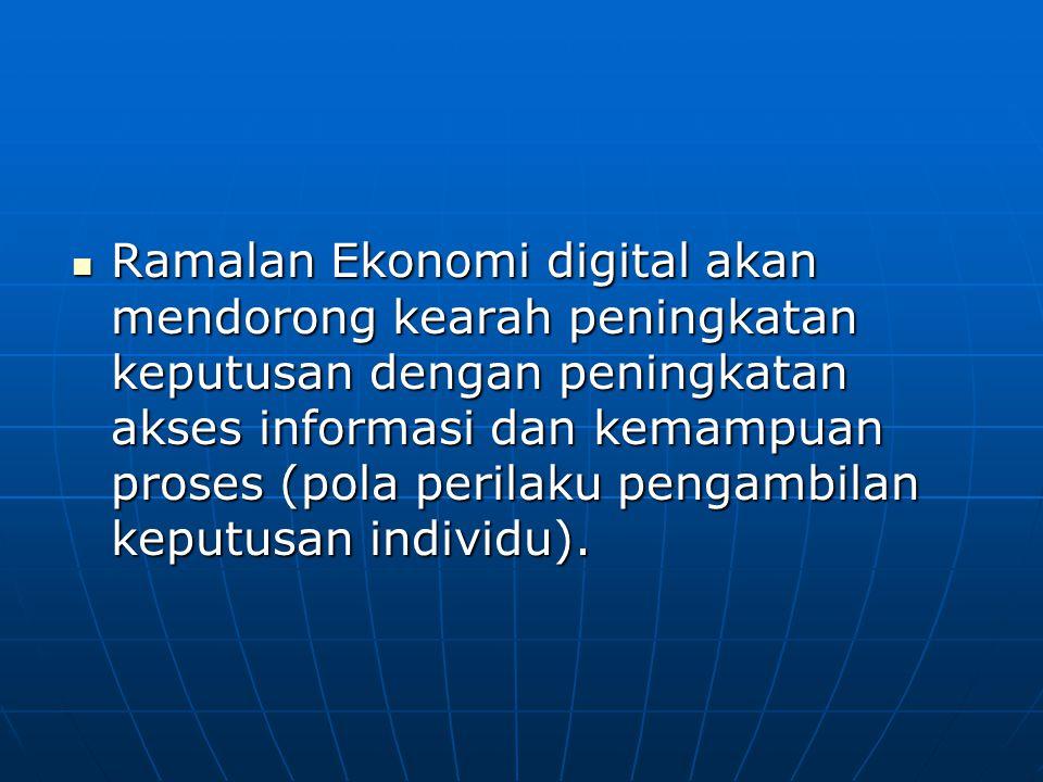 Ramalan Ekonomi digital akan mendorong kearah peningkatan keputusan dengan peningkatan akses informasi dan kemampuan proses (pola perilaku pengambilan keputusan individu).