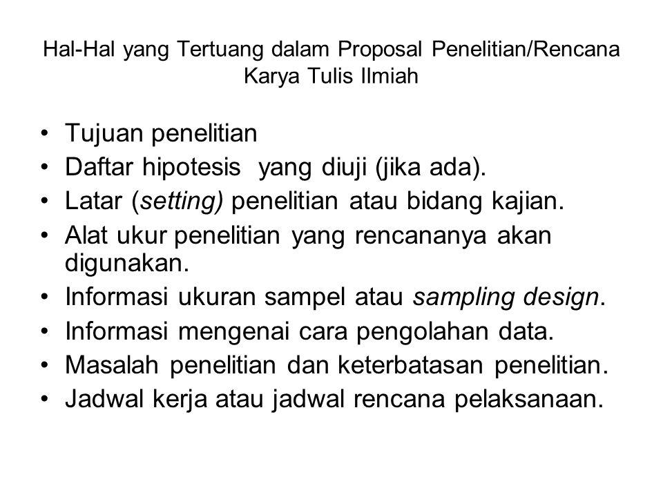 Hal-Hal yang Tertuang dalam Proposal Penelitian/Rencana Karya Tulis Ilmiah Tujuan penelitian Daftar hipotesis yang diuji (jika ada).