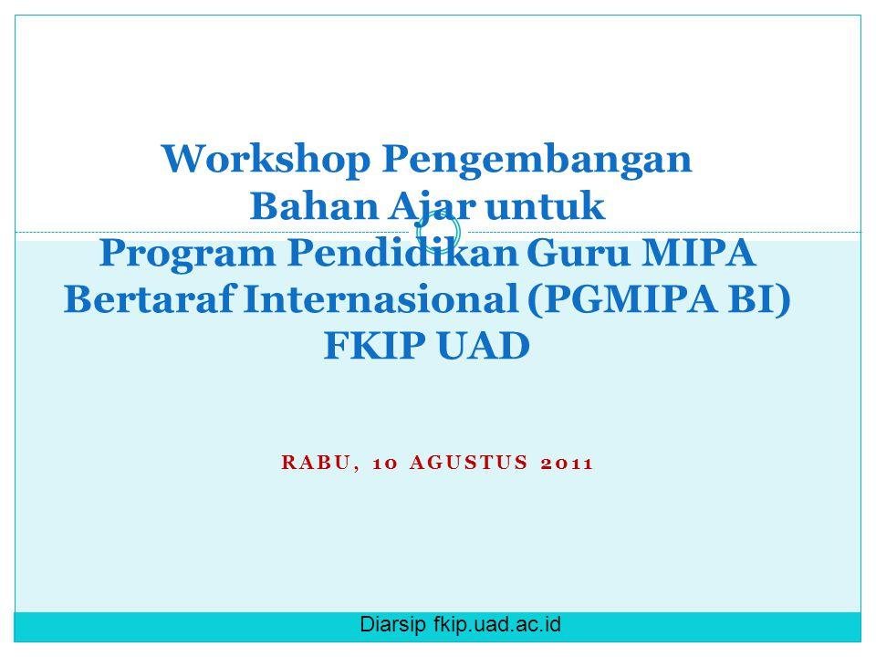 Diarsip fkip.uad.ac.id RABU, 10 AGUSTUS 2011 Workshop Pengembangan Bahan Ajar untuk Program Pendidikan Guru MIPA Bertaraf Internasional (PGMIPA BI) FKIP UAD