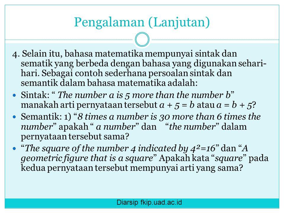 Diarsip fkip.uad.ac.id Pengalaman (Lanjutan) 4. Selain itu, bahasa matematika mempunyai sintak dan sematik yang berbeda dengan bahasa yang digunakan s