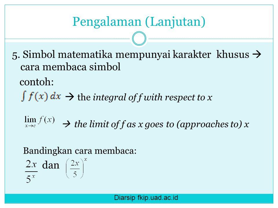 Diarsip fkip.uad.ac.id Pengalaman (Lanjutan) 5. Simbol matematika mempunyai karakter khusus  cara membaca simbol contoh:  the integral of f with res