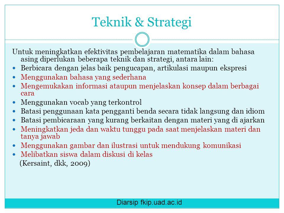 Diarsip fkip.uad.ac.id Teknik & Strategi Untuk meningkatkan efektivitas pembelajaran matematika dalam bahasa asing diperlukan beberapa teknik dan stra