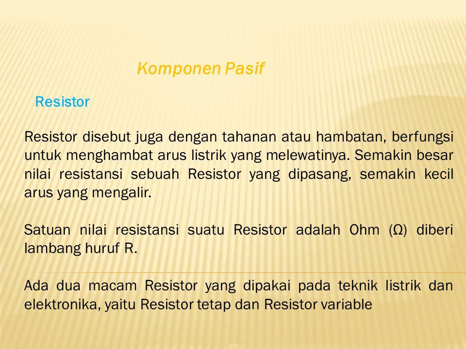 Resistor disebut juga dengan tahanan atau hambatan, berfungsi untuk menghambat arus listrik yang melewatinya. Semakin besar nilai resistansi sebuah Re