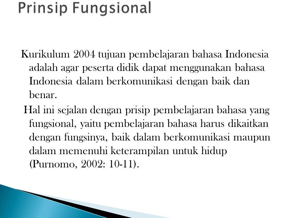Kurikulum 2004 tujuan pembelajaran bahasa Indonesia adalah agar peserta didik dapat menggunakan bahasa Indonesia dalam berkomunikasi dengan baik dan benar.