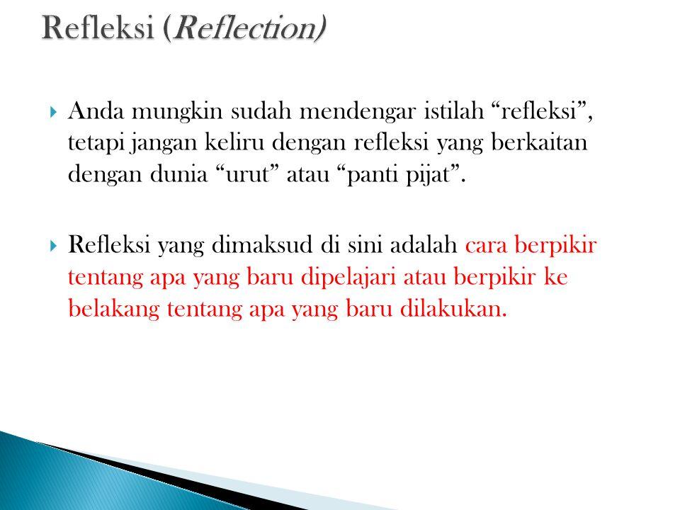  Refleksi juga merupakan tanggapan terhadap kegiatan yang baru dilakukan atau pengetahuan yang baru diterima.
