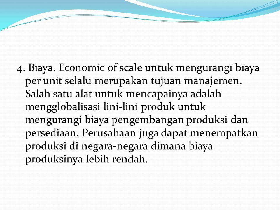 4.Biaya. Economic of scale untuk mengurangi biaya per unit selalu merupakan tujuan manajemen.