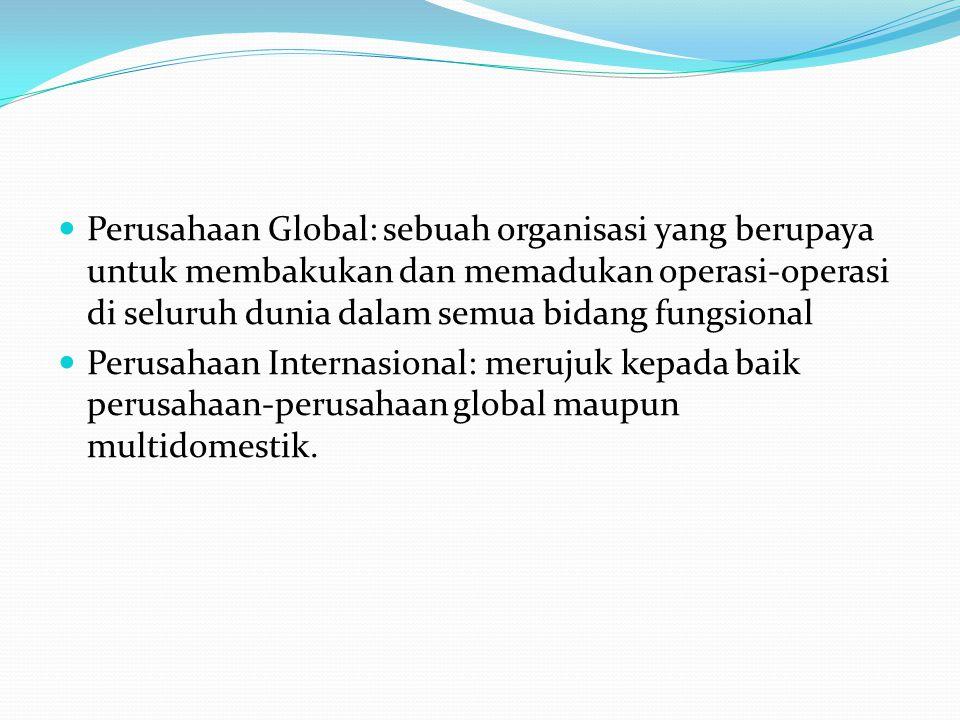 Perusahaan Global: sebuah organisasi yang berupaya untuk membakukan dan memadukan operasi-operasi di seluruh dunia dalam semua bidang fungsional Perusahaan Internasional: merujuk kepada baik perusahaan-perusahaan global maupun multidomestik.