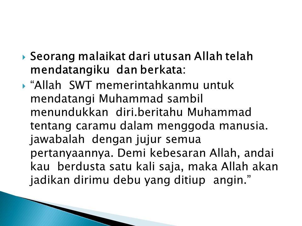 """ Iblis berkata: """"Salam untukmu Muhammad. Salam untukmu para hadirin…""""  Rasulullah SAW lalu menjawab: """"Salam hanya milik Allah SWT, sebagai mahluk te"""