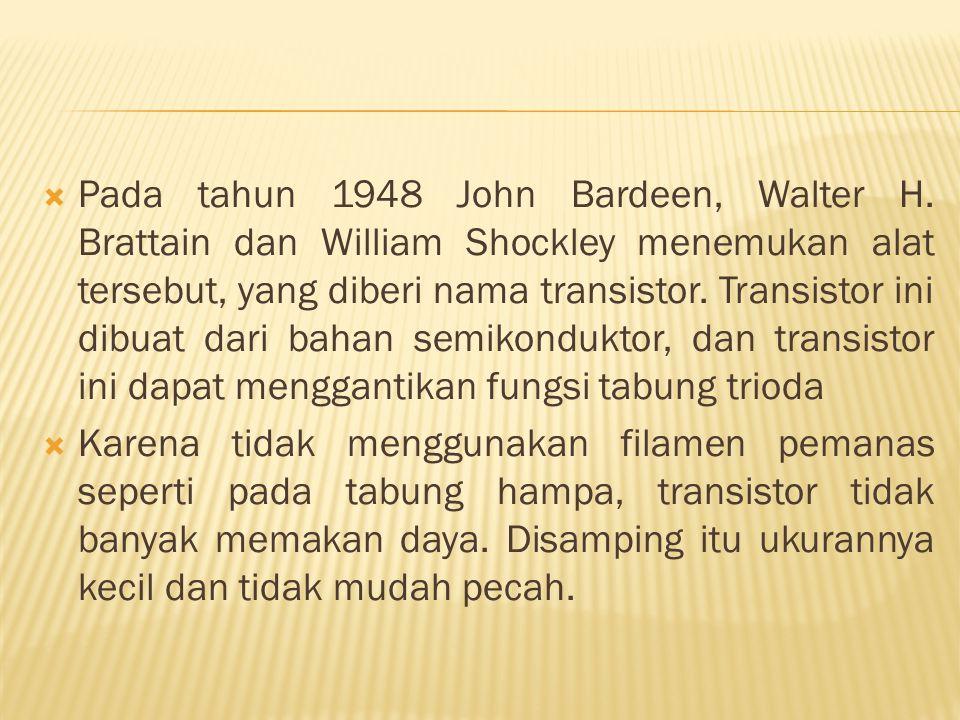  Pada tahun 1948 John Bardeen, Walter H.