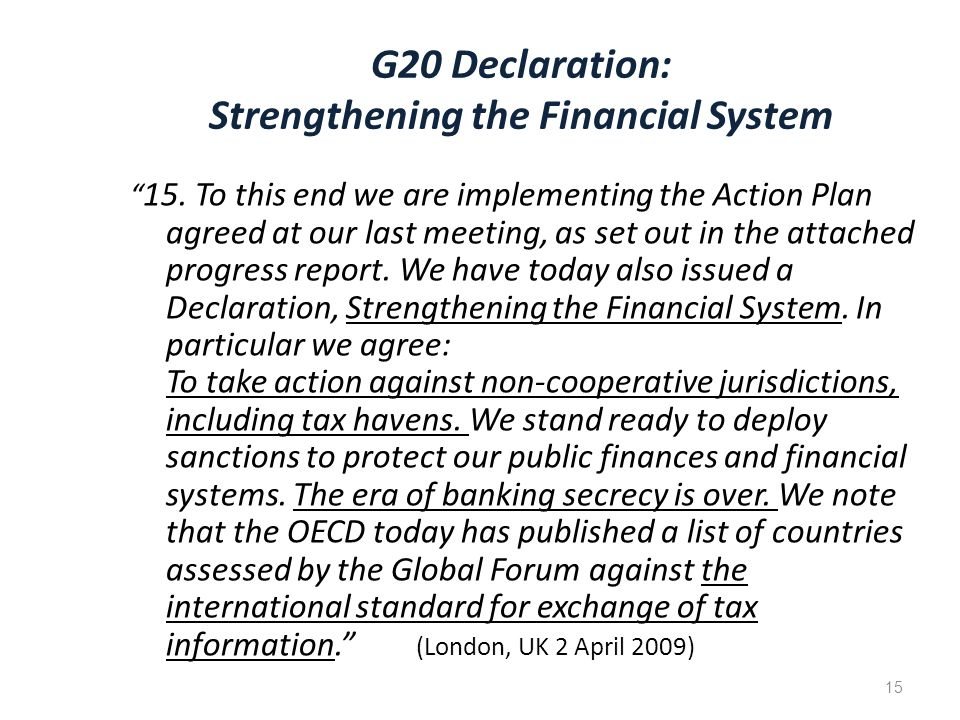 "G20 Declaration: Strengthening the Financial System "" 15. To this end we are implementing the Action Plan agreed at our last meeting, as set out in th"