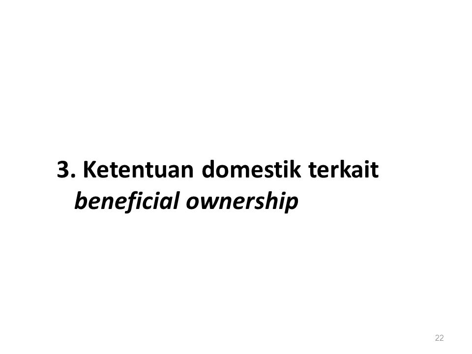 3. Ketentuan domestik terkait beneficial ownership 22