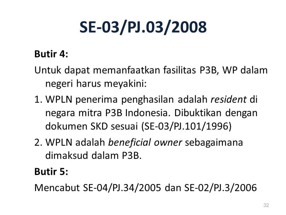 SE-03/PJ.03/2008 Butir 4: Untuk dapat memanfaatkan fasilitas P3B, WP dalam negeri harus meyakini: 1.WPLN penerima penghasilan adalah resident di negara mitra P3B Indonesia.