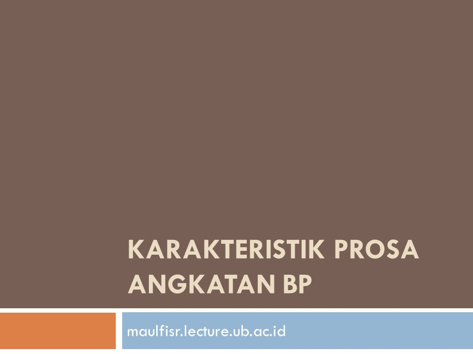 KARAKTERISTIK PROSA ANGKATAN BP maulfisr.lecture.ub.ac.id