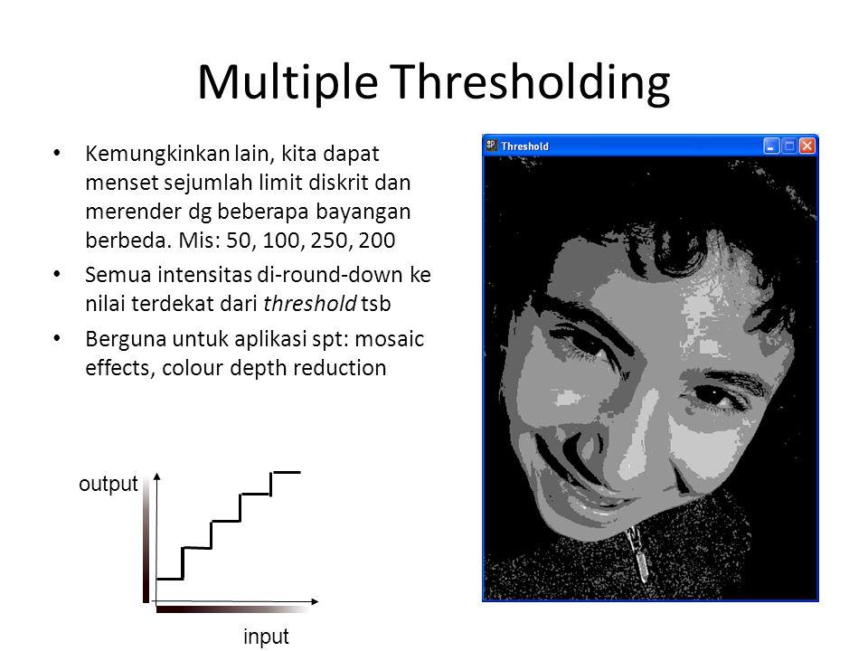 Multiple Thresholding Kemungkinkan lain, kita dapat menset sejumlah limit diskrit dan merender dg beberapa bayangan berbeda. Mis: 50, 100, 250, 200 Se