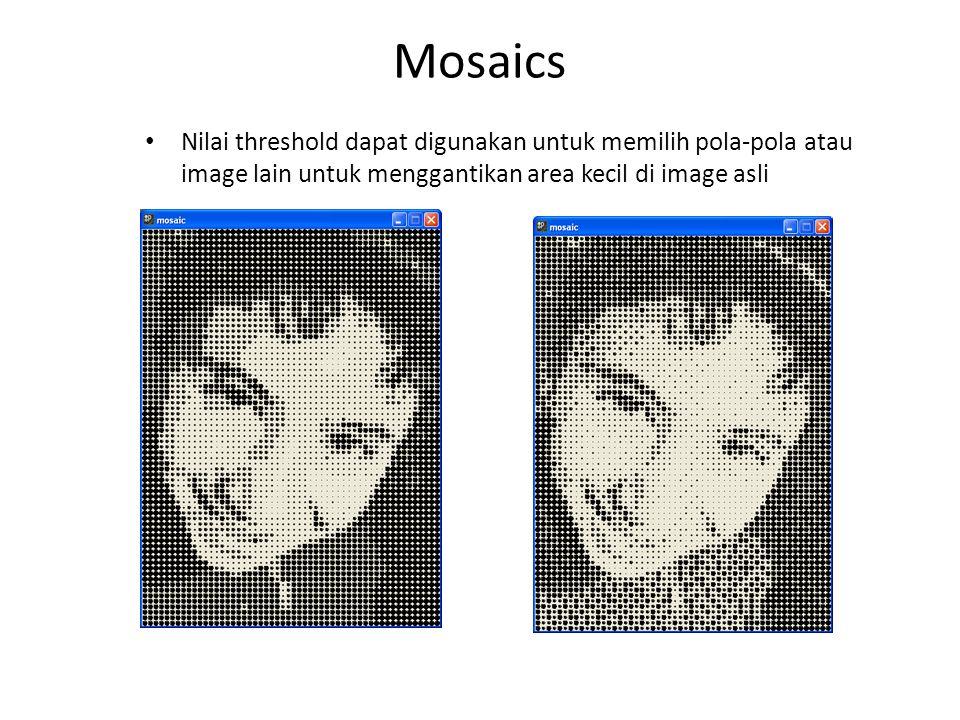 Mosaics Nilai threshold dapat digunakan untuk memilih pola-pola atau image lain untuk menggantikan area kecil di image asli