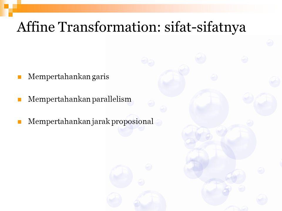 Affine Transformation: sifat-sifatnya Mempertahankan garis Mempertahankan parallelism Mempertahankan jarak proposional
