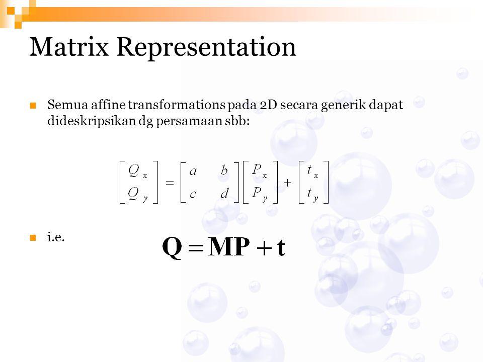 Matrix Representation Semua affine transformations pada 2D secara generik dapat dideskripsikan dg persamaan sbb: i.e.