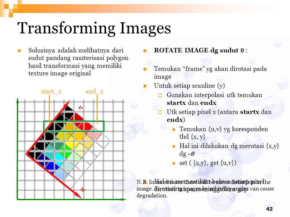42 Transforming Images Solusinya adalah melihatnya dari sudut pandang raszterisasi polygon hasil transformasi yang memiliki texture image original ROT