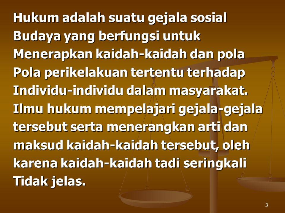 3 Hukum adalah suatu gejala sosial Budaya yang berfungsi untuk Menerapkan kaidah-kaidah dan pola Pola perikelakuan tertentu terhadap Individu-individu