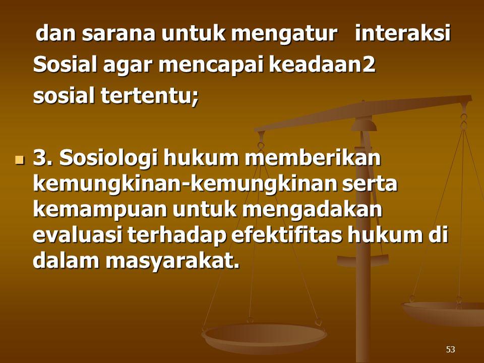 53 dan sarana untuk mengatur interaksi dan sarana untuk mengatur interaksi Sosial agar mencapai keadaan2 Sosial agar mencapai keadaan2 sosial tertentu