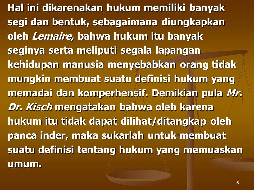 6 Hal ini dikarenakan hukum memiliki banyak segi dan bentuk, sebagaimana diungkapkan oleh Lemaire, bahwa hukum itu banyak seginya serta meliputi segal