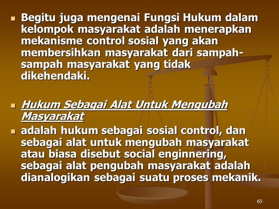 65 Begitu juga mengenai Fungsi Hukum dalam kelompok masyarakat adalah menerapkan mekanisme control sosial yang akan membersihkan masyarakat dari sampa