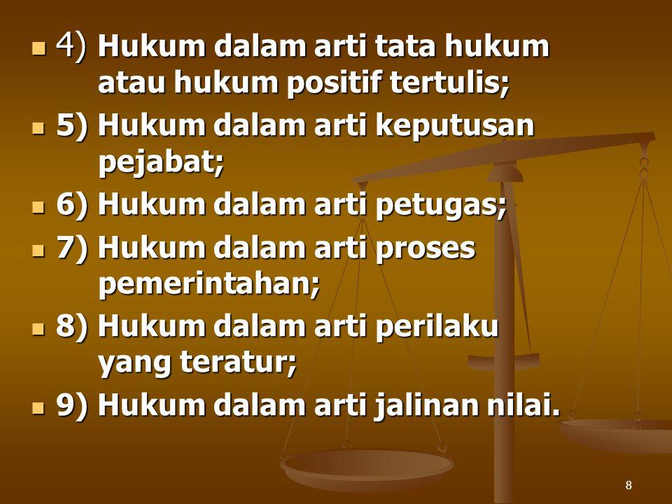 8 4) Hukum dalam arti tata hukum atau hukum positif tertulis; 4) Hukum dalam arti tata hukum atau hukum positif tertulis; 5) Hukum dalam arti keputusa