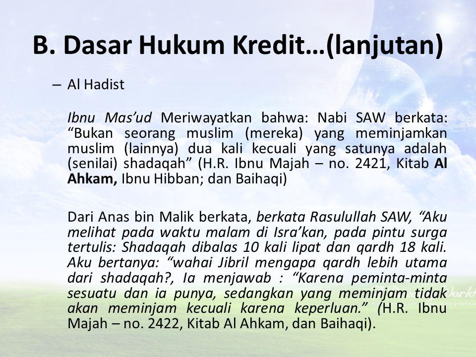 """B. Dasar Hukum Kredit…(lanjutan) 2. Hukum Positif – Al Qur'an """"Siapakah yang mau meminjamkan kepada Allah pinjaman yang baik, maka Allah akan melipatg"""