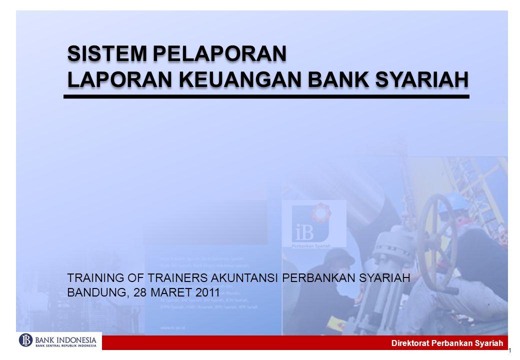 1 SISTEM PELAPORAN LAPORAN KEUANGAN BANK SYARIAH SISTEM PELAPORAN LAPORAN KEUANGAN BANK SYARIAH Direktorat Perbankan Syariah TRAINING OF TRAINERS AKUN