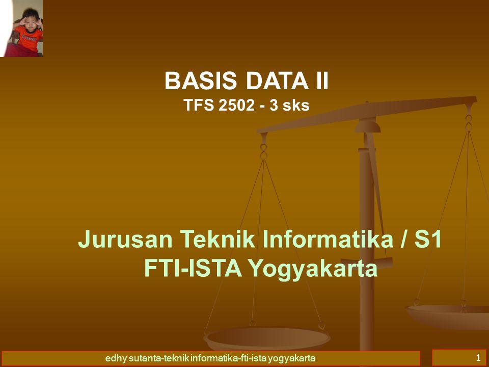 edhy sutanta-teknik informatika-fti-ista yogyakarta 1 BASIS DATA II TFS 2502 - 3 sks Jurusan Teknik Informatika / S1 FTI-ISTA Yogyakarta