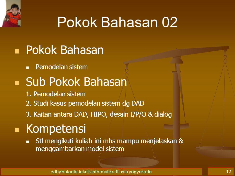edhy sutanta-teknik informatika-fti-ista yogyakarta 12 Pokok Bahasan 02 Pokok Bahasan Pemodelan sistem Sub Pokok Bahasan 1.