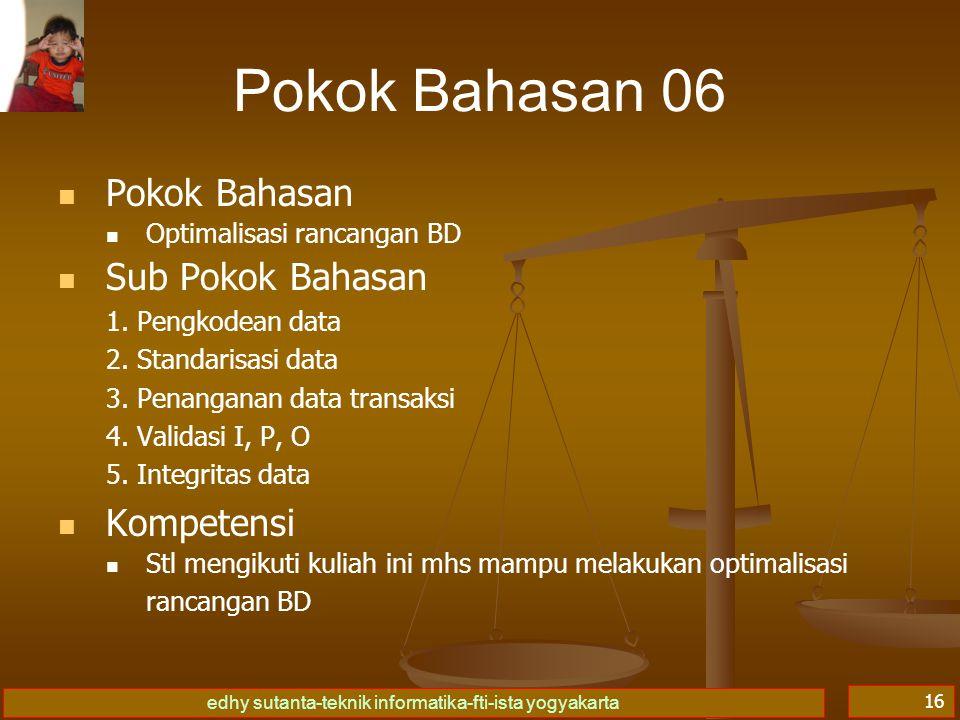 edhy sutanta-teknik informatika-fti-ista yogyakarta 16 Pokok Bahasan 06 Pokok Bahasan Optimalisasi rancangan BD Sub Pokok Bahasan 1. Pengkodean data 2