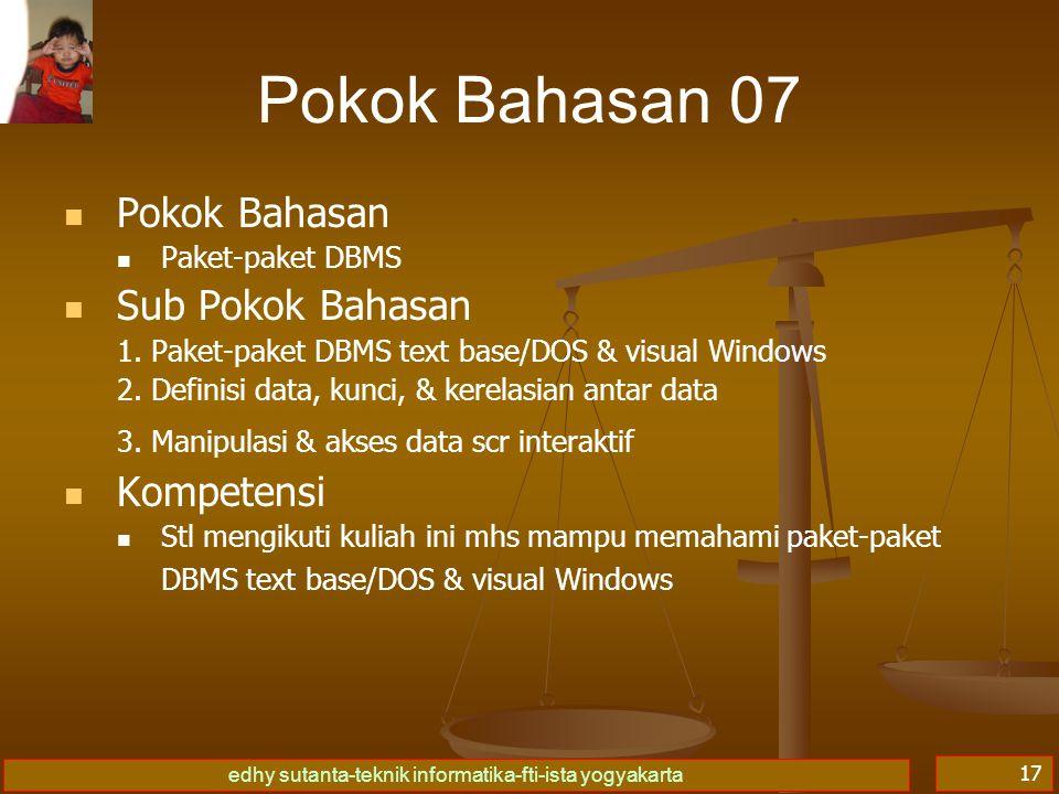 edhy sutanta-teknik informatika-fti-ista yogyakarta 17 Pokok Bahasan 07 Pokok Bahasan Paket-paket DBMS Sub Pokok Bahasan 1. Paket-paket DBMS text base