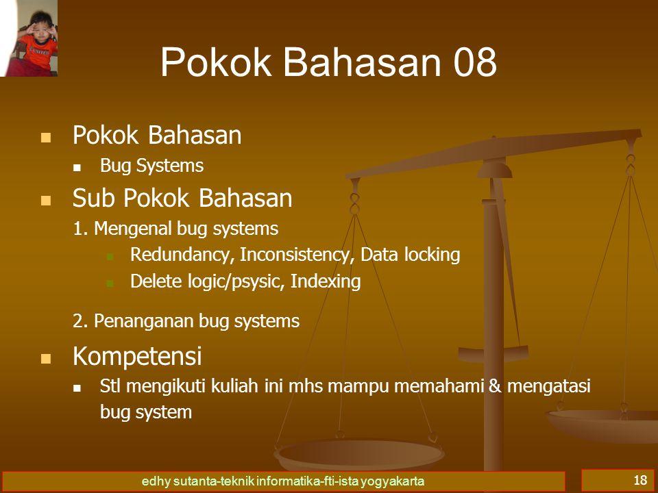 edhy sutanta-teknik informatika-fti-ista yogyakarta 18 Pokok Bahasan 08 Pokok Bahasan Bug Systems Sub Pokok Bahasan 1. Mengenal bug systems Redundancy