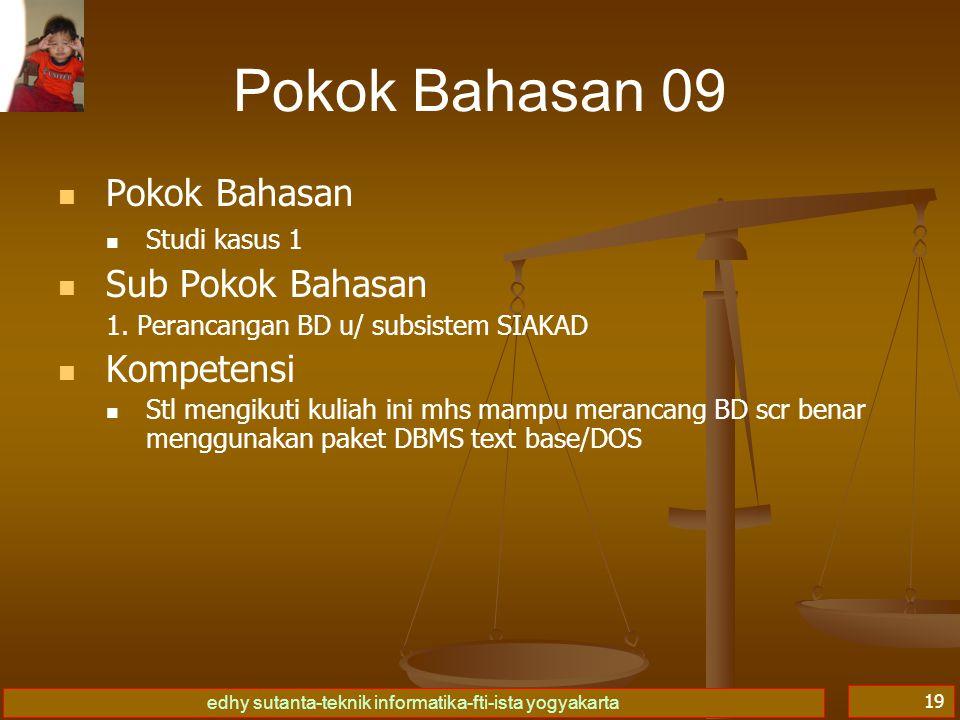 edhy sutanta-teknik informatika-fti-ista yogyakarta 19 Pokok Bahasan 09 Pokok Bahasan Studi kasus 1 Sub Pokok Bahasan 1.