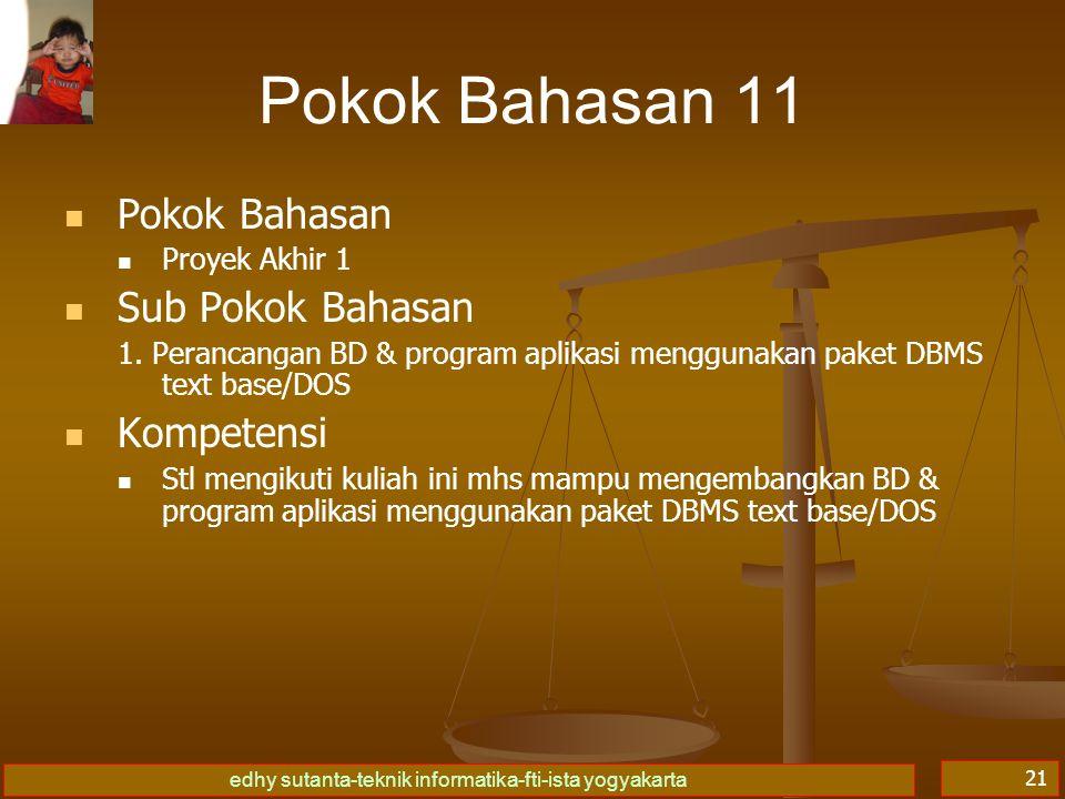 edhy sutanta-teknik informatika-fti-ista yogyakarta 21 Pokok Bahasan 11 Pokok Bahasan Proyek Akhir 1 Sub Pokok Bahasan 1.
