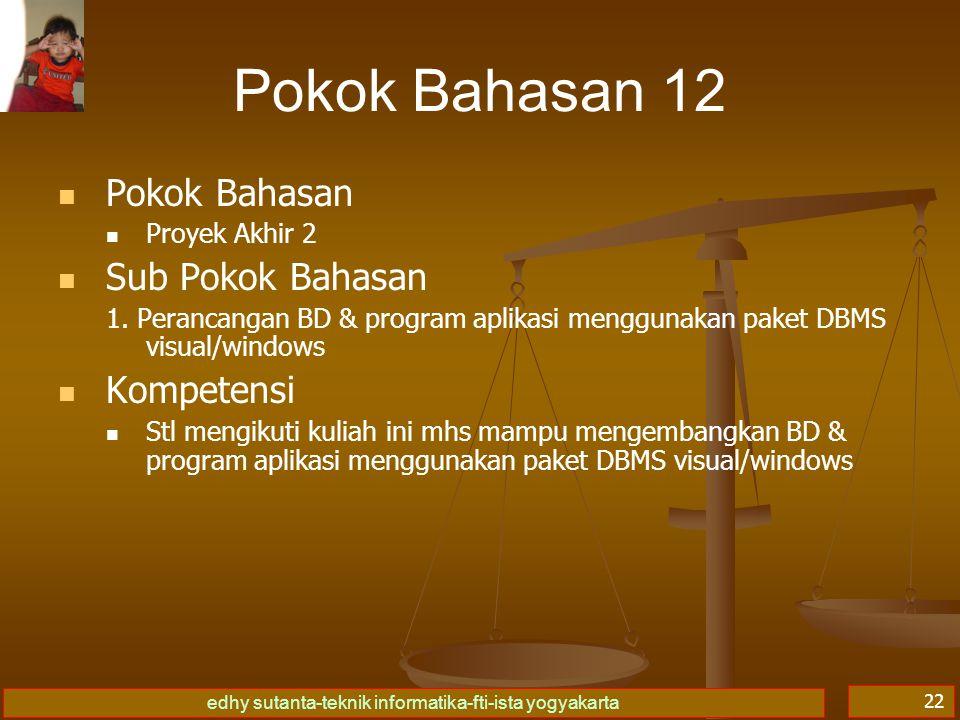 edhy sutanta-teknik informatika-fti-ista yogyakarta 22 Pokok Bahasan 12 Pokok Bahasan Proyek Akhir 2 Sub Pokok Bahasan 1.