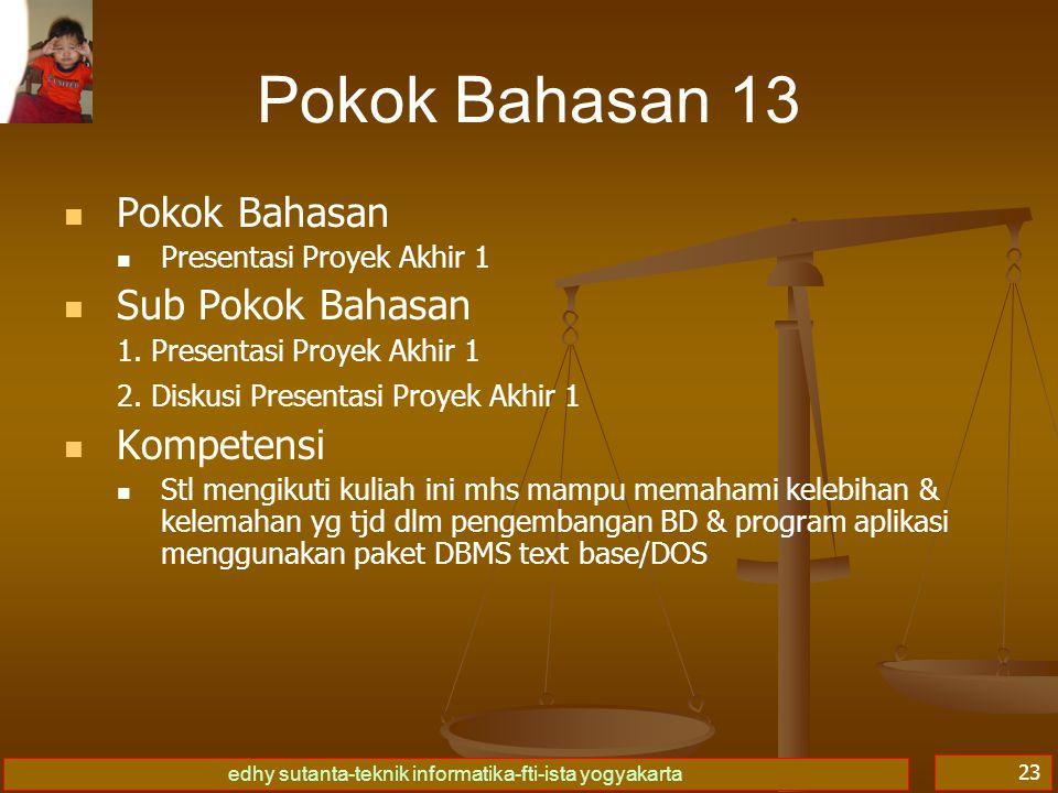 edhy sutanta-teknik informatika-fti-ista yogyakarta 23 Pokok Bahasan 13 Pokok Bahasan Presentasi Proyek Akhir 1 Sub Pokok Bahasan 1. Presentasi Proyek