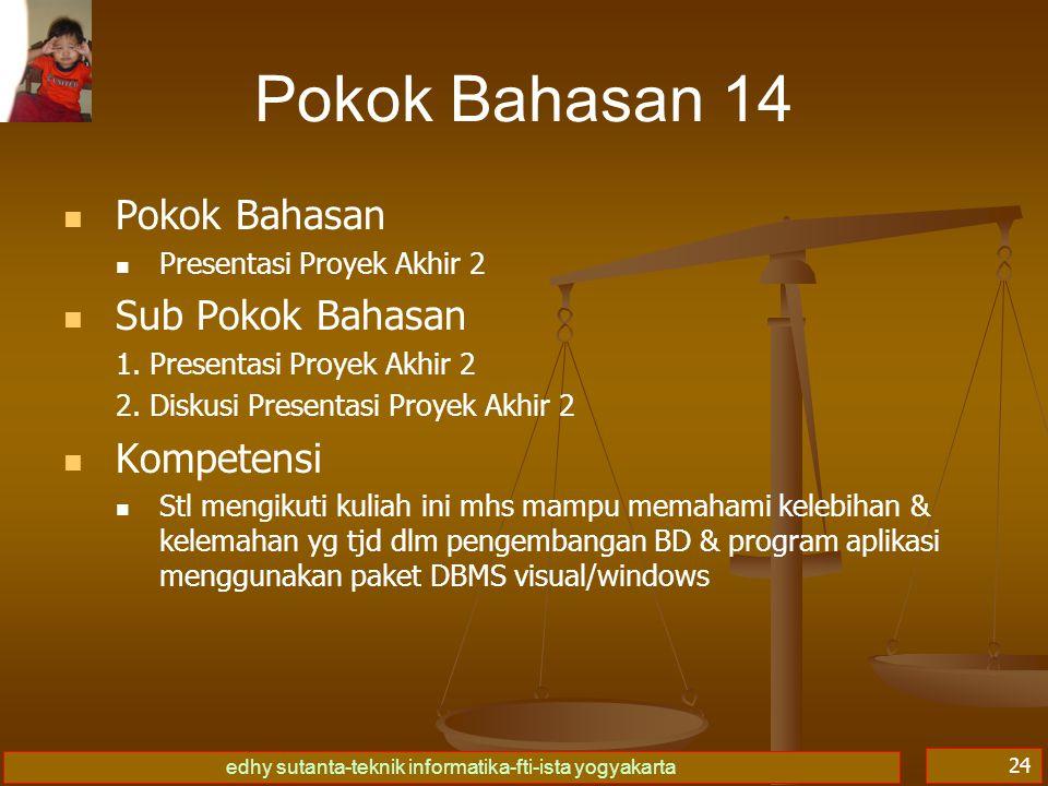 edhy sutanta-teknik informatika-fti-ista yogyakarta 24 Pokok Bahasan 14 Pokok Bahasan Presentasi Proyek Akhir 2 Sub Pokok Bahasan 1. Presentasi Proyek